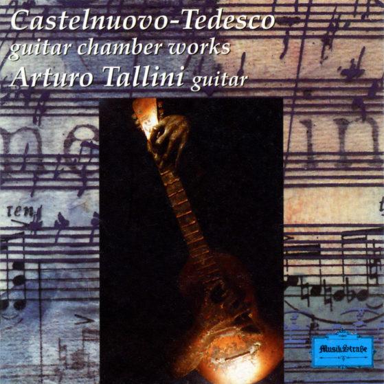 Castelnuovo-Tedesco: Guitar Chamber Works